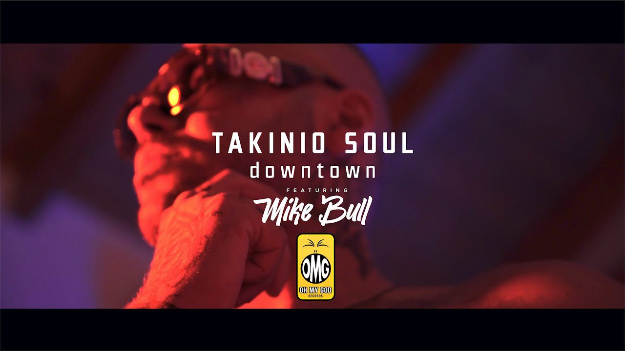 Takinio Soul – Downtown Feat. Mike Bull | Video Clip